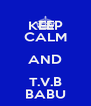 KEEP CALM AND T.V.B BABU - Personalised Poster A4 size