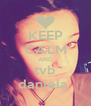 KEEP CALM AND tvb daniela  - Personalised Poster A4 size
