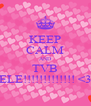 KEEP CALM AND TVB ELE!!!!!!!!!!!!! <3 - Personalised Poster A4 size