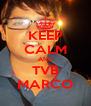 KEEP CALM AND TVB MARCO - Personalised Poster A4 size