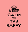 KEEP CALM AND TVB RAFFY - Personalised Poster A4 size