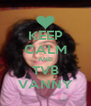 KEEP CALM AND TVB VANNY - Personalised Poster A4 size