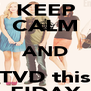 KEEP CALM AND TVD this FIDAY - Personalised Poster A4 size