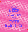 KEEP CALM AND TVTB ELE!!! <3 - Personalised Poster A4 size