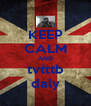 KEEP CALM AND tvtttb daly - Personalised Poster A4 size