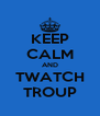 KEEP CALM AND TWATCH TROUP - Personalised Poster A4 size