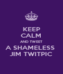 KEEP CALM AND TWEET A SHAMELESS  JIM TWITPIC - Personalised Poster A4 size