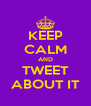 KEEP CALM AND TWEET ABOUT IT - Personalised Poster A4 size