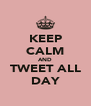 KEEP CALM AND TWEET ALL DAY - Personalised Poster A4 size