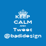 KEEP CALM AND Tweet @badidesign - Personalised Poster A4 size