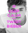KEEP CALM AND TWEET BIEBER - Personalised Poster A4 size