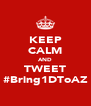 KEEP CALM AND TWEET #Bring1DToAZ - Personalised Poster A4 size