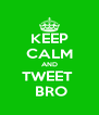 KEEP CALM AND TWEET   BRO - Personalised Poster A4 size
