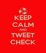 KEEP CALM AND TWEET CHECK - Personalised Poster A4 size