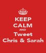 KEEP CALM AND Tweet Chris & Sarah - Personalised Poster A4 size