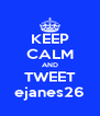 KEEP CALM AND TWEET ejanes26 - Personalised Poster A4 size