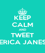 KEEP CALM AND TWEET ERICA JANES - Personalised Poster A4 size