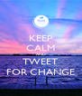 KEEP CALM AND TWEET FOR CHANGE - Personalised Poster A4 size
