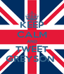 KEEP CALM AND TWEET GREYSON  - Personalised Poster A4 size