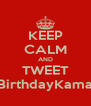 KEEP CALM AND TWEET #HappyBirthdayKamalHaasan - Personalised Poster A4 size