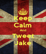 Keep Calm And Tweet Jake - Personalised Poster A4 size
