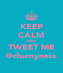KEEP CALM AND TWEET ME @chumyness - Personalised Poster A4 size