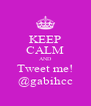 KEEP CALM AND Tweet me! @gabihcc - Personalised Poster A4 size