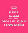 KEEP CALM AND TWEET MOLLIE KING Team Mollie - Personalised Poster A4 size