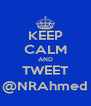 KEEP CALM AND TWEET @NRAhmed - Personalised Poster A4 size