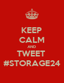 KEEP CALM AND TWEET  #STORAGE24 - Personalised Poster A4 size