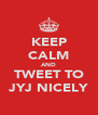 KEEP CALM AND TWEET TO JYJ NICELY - Personalised Poster A4 size
