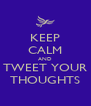 KEEP CALM AND TWEET YOUR THOUGHTS - Personalised Poster A4 size
