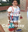 KEEP CALM AND Twerk Con Rossy  - Personalised Poster A4 size