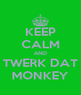 KEEP CALM AND TWERK DAT MONKEY - Personalised Poster A4 size