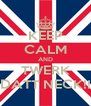 KEEP CALM AND TWERK DATT NECK!! - Personalised Poster A4 size