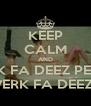KEEP CALM AND TWERK FA DEEZ PENNIES TWERK TWERK FA DEEZ PENNIES ! - Personalised Poster A4 size