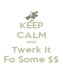 KEEP CALM AND Twerk It Fo Some $$ - Personalised Poster A4 size