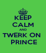 KEEP CALM AND TWERK ON   PRINCE - Personalised Poster A4 size