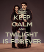 KEEP CALM AND TWILIGHT IS FOREVER - Personalised Poster A4 size