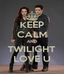 KEEP CALM AND TWILIGHT LOVE U - Personalised Poster A4 size