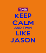 KEEP CALM AND TWIN LIKE JASON - Personalised Poster A4 size