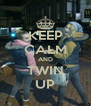 KEEP CALM AND TWIN UP - Personalised Poster A4 size