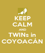 KEEP CALM AND TWINs in COYOACÁN - Personalised Poster A4 size