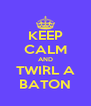 KEEP CALM AND TWIRL A BATON - Personalised Poster A4 size