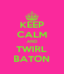 KEEP CALM AND TWIRL BATON - Personalised Poster A4 size