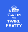 KEEP CALM AND TWIRL PRETTY - Personalised Poster A4 size