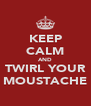KEEP CALM AND TWIRL YOUR MOUSTACHE - Personalised Poster A4 size