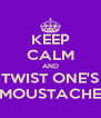 KEEP CALM AND TWIST ONE'S MOUSTACHE - Personalised Poster A4 size