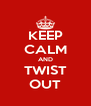 KEEP CALM AND TWIST OUT - Personalised Poster A4 size