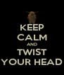 KEEP CALM AND TWIST YOUR HEAD - Personalised Poster A4 size
